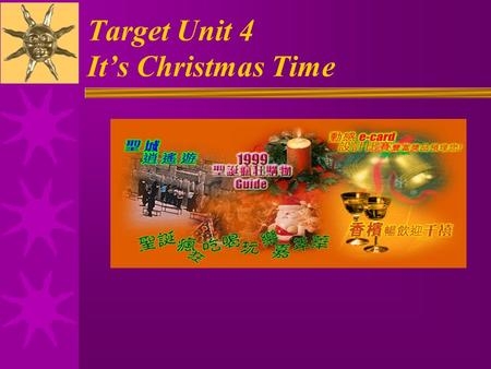 Target Unit 4 It's Christmas Time 1. eat turkey and Christmas pudding.