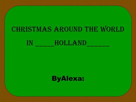 Christmas Around the World in _____holland______ ByAlexa: