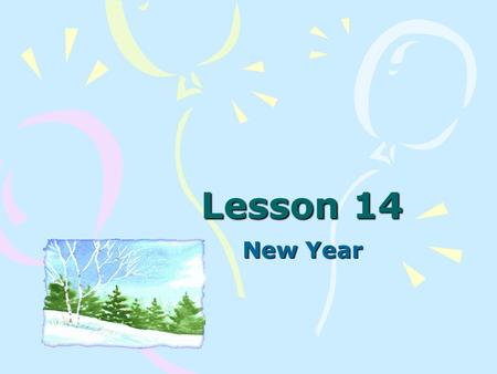 Lesson 14 New Year. There are many holidays in our country. They are New Year Day, Victory Day, Christmas and others. I'd like to tell you about my favorite.