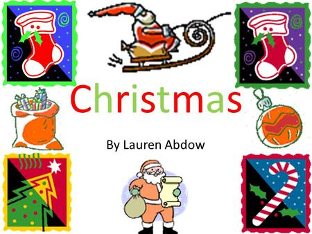 ChristmasChristmas By Lauren Abdow. Decorating for Christmas When people decorate for Christmas they usually get Christmas trees They decorate it with.