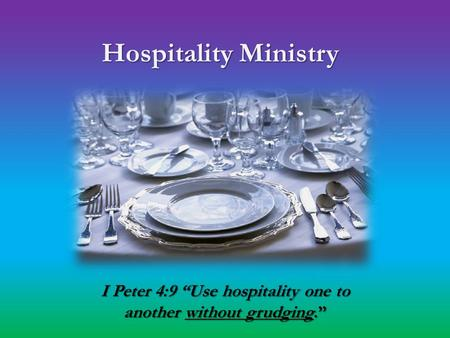 "I Peter 4:9 ""Use hospitality one to another without grudging."" Hospitality Ministry Hospitality Ministry."