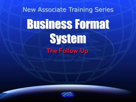 Business Format System The Follow-Up New Associate Training Series.