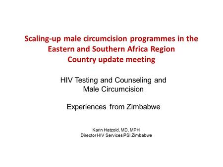 Scaling-up male circumcision programmes in the Eastern and Southern Africa Region Country update meeting HIV Testing and Counseling and Male Circumcision.