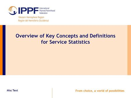 Misc Text From choice, a world of possibilities Overview of Key Concepts and Definitions for Service Statistics.