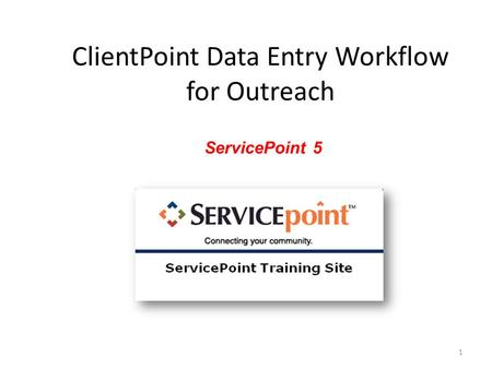 ClientPoint Data Entry Workflow for Outreach ServicePoint 5 1.