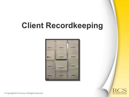 Client Recordkeeping.  Service Agreements  Safety Partnership Letters  Hold Harmless Agreements  Worksite Evaluations  Follow-up Worksite Evaluations.
