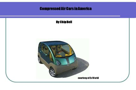 Compressed Air Cars in America By Chip Bell courtesy of Ev World.