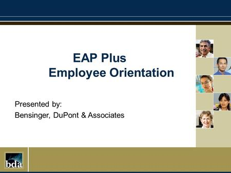 Presented by: Bensinger, DuPont & Associates EAP Plus Employee Orientation.