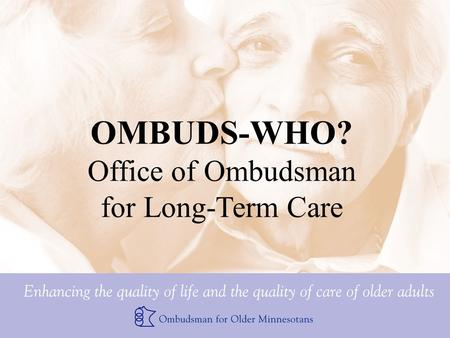 OMBUDS-WHO? Office of Ombudsman for Long-Term Care.