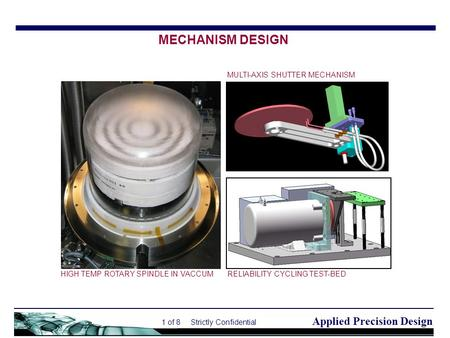 Applied Precision Design 1 of 8 Strictly Confidential HIGH TEMP ROTARY SPINDLE IN VACCUM MULTI-AXIS SHUTTER MECHANISM RELIABILITY CYCLING TEST-BED MECHANISM.