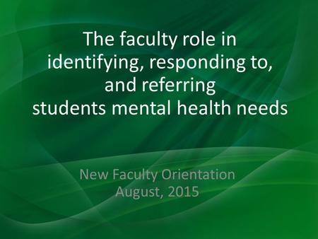 The faculty role in identifying, responding to, and referring students mental health needs New Faculty Orientation August, 2015.