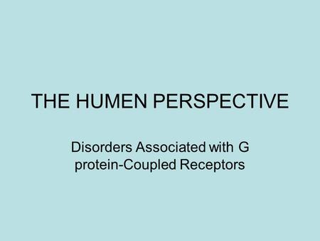 THE HUMEN PERSPECTIVE Disorders Associated with G protein-Coupled Receptors.