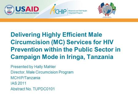 Delivering Highly Efficient Male Circumcision (MC) Services for HIV Prevention within the Public Sector in Campaign Mode in Iringa, Tanzania Presented.