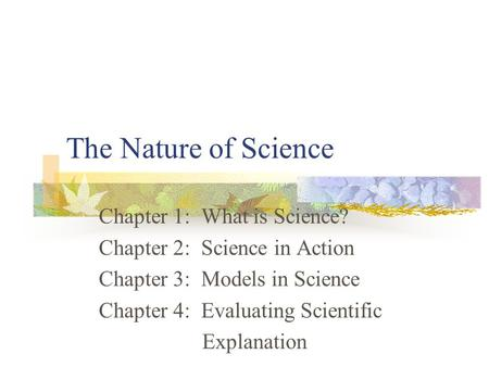 The Nature of Science Chapter 1: What is Science?