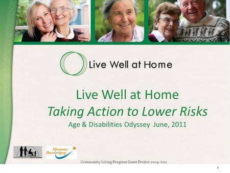 Community Living Program Grant Project 2009-2011 11 Live Well at Home Taking Action to Lower Risks Age & Disabilities Odyssey June, 2011.