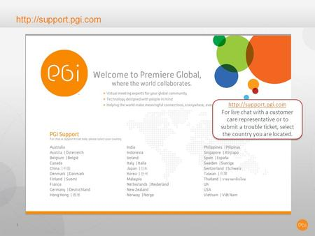 1 For live chat with a customer care representative or to submit a trouble ticket, select the country you are located.