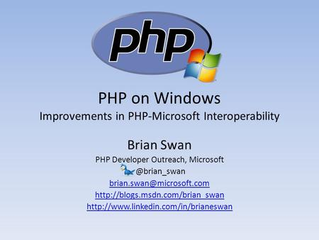 PHP on Windows Improvements in PHP-Microsoft Interoperability Brian Swan PHP Developer Outreach,