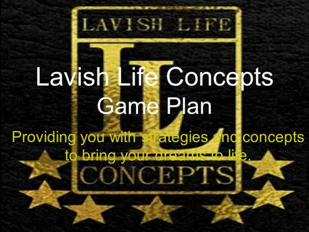 1 Lavish Life Concepts Game Plan Providing you with strategies and concepts to bring your dreams to life.