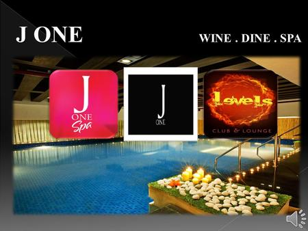 J ONE WINE. DINE. SPA India's Largest Spa in heart of Gurgaon 32,000 Square Feet Ultimate Luxury Retreat Only spa with an indoor heated pool and adjoining.