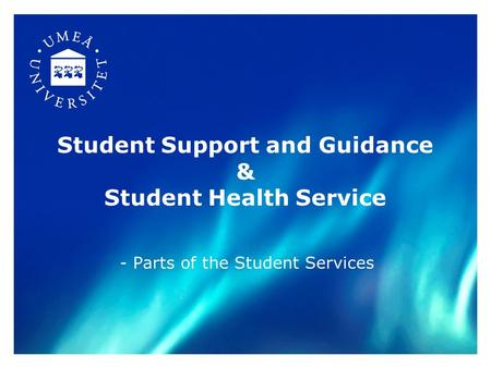Student Support and Guidance & Student Health Service - Parts of the Student Services.