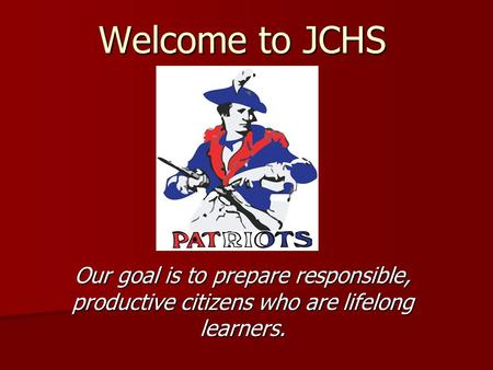 Our goal is to prepare responsible, productive citizens who are lifelong learners. Welcome to JCHS.