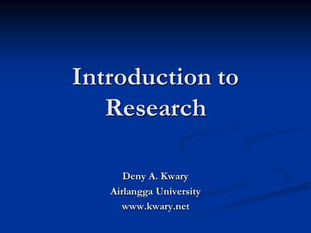 Introduction to Research Deny A. Kwary Airlangga University www.kwary.net.