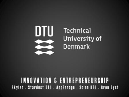 Physical hub for entrepreneurship at DTU Lyngby Prototyping facilities Entrepreneural events DTU Campus, temporarily located at building 101D - New facilities.