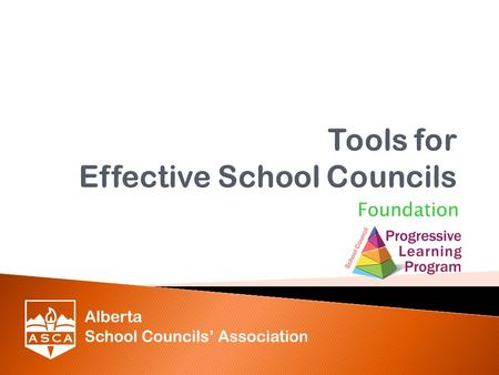 Foundation. Tools for Effective School Councils Sept 2012 Obtain some Tools for becoming a more Effective School Council with:  Engagement/Involvement.