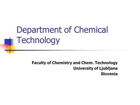 Department of Chemical Technology Faculty of Chemistry and Chem. Technology University of Ljubljana Slovenia.