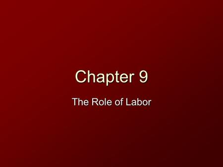 Chapter 9 The Role of Labor. How Are Wages Determined? Have you ever wondered why working at some jobs pays so little? Wages are governed by the forces.