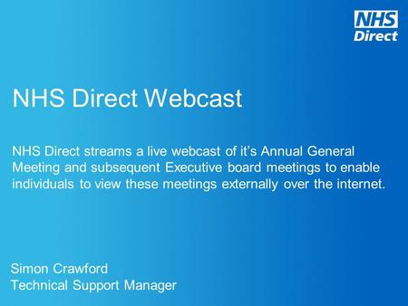 NHS Direct Webcast NHS Direct streams a live webcast of it's Annual General Meeting and subsequent Executive board meetings to enable individuals to view.