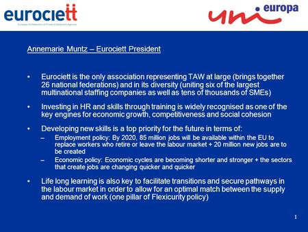 1 Annemarie Muntz – Eurociett President Eurociett is the only association representing TAW at large (brings together 26 national federations) and in its.