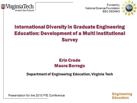 Engineering Education International Diversity in Graduate Engineering Education: Development of a Multi Institutional Survey Erin Crede Maura Borrego Department.