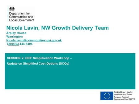 SESSION 2: ESIF Simplification Workshop – Update on Simplified Cost Options (SCOs) Nicola Lavin, NW Growth Delivery Team Arpley House Warrington