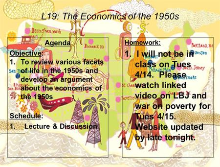 L19: The Economics of the 1950s Agenda Objective: 1.To review various facets of life in the 1950s and develop an argument about the economics of the 1950s.