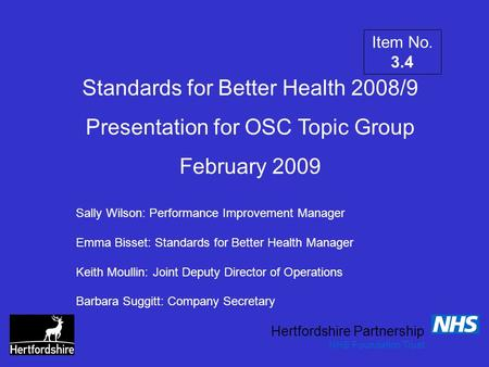 Hertfordshire Partnership NHS Foundation Trust Standards for Better Health 2008/9 Presentation for OSC Topic Group February 2009 Sally Wilson: Performance.