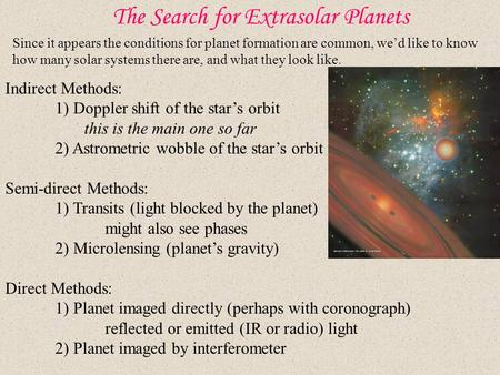 The Search for Extrasolar Planets Since it appears the conditions for planet formation are common, we'd like to know how many solar systems there are,