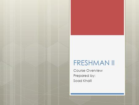 FRESHMAN II Course Overview Prepared by: Soad Khalil.