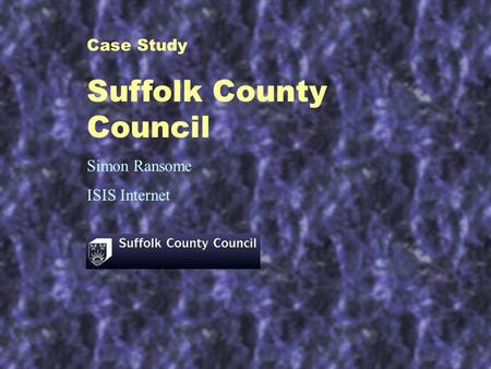 Case Study Suffolk County Council Simon Ransome ISIS Internet.