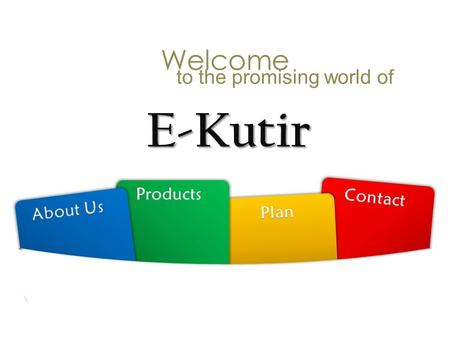 E-Kutir to the promising world of Welcome. E-Kutir Technology & Extension Management Private Limited It a fast growing midsized Indian IT & Communication.