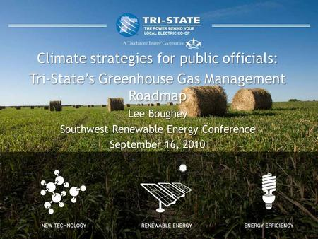 Climate strategies for public officials: Tri-State's Greenhouse Gas Management Roadmap Lee Boughey Southwest Renewable Energy Conference September 16,