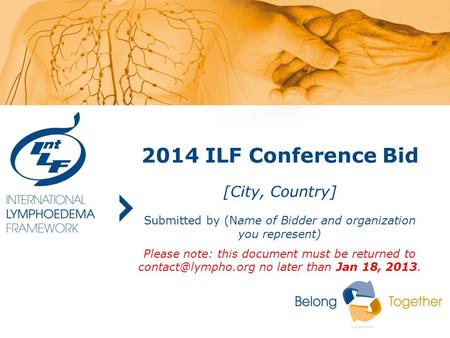 2014 ILF Conference Bid [City, Country] Submitted by (Name of Bidder and organization you represent) Please note: this document must be returned to