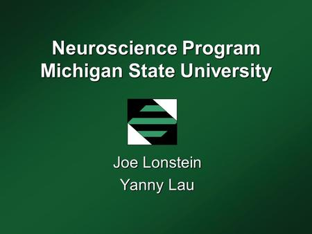 Neuroscience Program Michigan State University Joe Lonstein Yanny Lau.