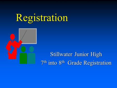 Registration Stillwater Junior High 7 th into 8 th Grade Registration.