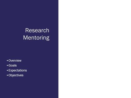 Research Mentoring Overview Goals Expectations Objectives.