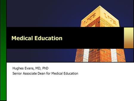 Medical Education Hughes Evans, MD, PhD Senior Associate Dean for Medical Education.