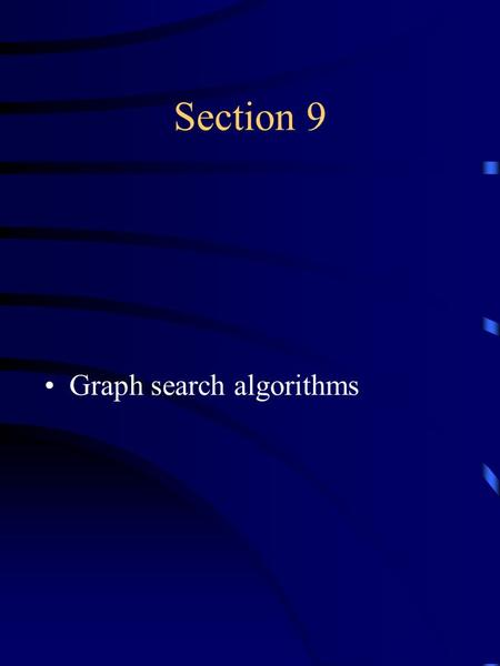 Section 9 Graph search algorithms. Breadth-first search Idea: Let |n| denote a distance of node n from the initial node. We visit nodes in order: All.