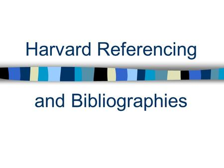 Harvard Referencing and Bibliographies. Aims WHAT they are. Their PURPOSE. HOW to create one. WHERE to place one within your assignment.