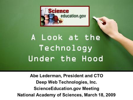 Abe Lederman, President and CTO Deep Web Technologies, Inc. ScienceEducation.gov Meeting National Academy of Sciences, March 18, 2009 A Look at the Technology.