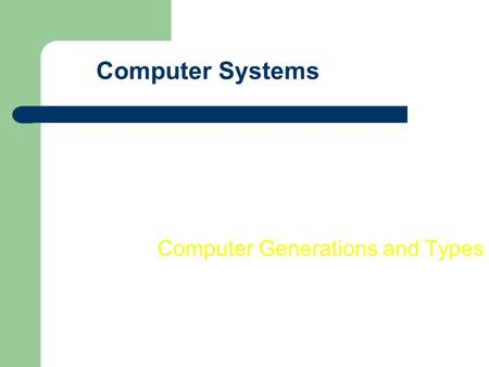 Computer Systems Computer Generations and Types. COMPUTER GENERATIONS 1. VACUUM TUBES: 1946-1959.